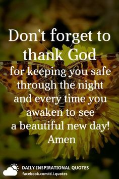 Don't forget to thank God for keeping you safe through the night and every time you awaken to see a beautiful new day! Scripture Verses, Bible Verses Quotes, Faith Quotes, Wisdom Quotes, Words Quotes, Qoutes, Sayings, God Prayer, Prayer Quotes