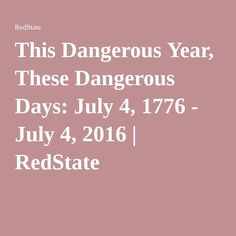 This Dangerous Year, These Dangerous Days: July 4, 1776 - July 4, 2016   RedState