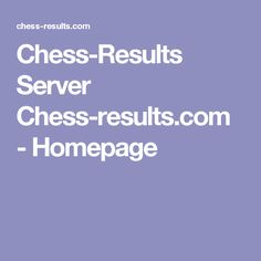 Chess-Results Server Chess-results.com - Homepage