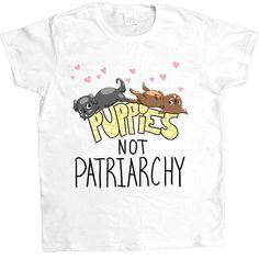 Puppies Not Patriarchy -- Women's T-Shirt