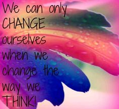 Change the way you think quote via Carol's Country Sunshine on Facebook