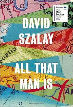 All That Man Is: Amazon.co.uk: David Szalay: 9780224099769: Books