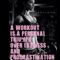 A workout is a personal Triumph over Laziness and Procrastination