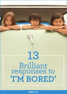 """Brilliant answers for when the kids say """"I'm bored!"""" #1 is classic, moms!"""