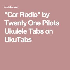 """Car Radio"" by Twenty One Pilots Ukulele Tabs on UkuTabs"
