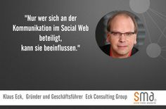 """""""Nur wer sich an der Kommunikation im Social Web beteiligt, kann sie beeinflussen."""" - Klaus Eck"""