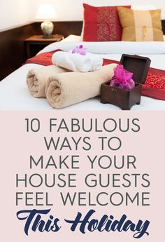 10 Fabulous ways to make your house guests feel welcome this holiday!