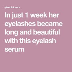 In just 1 week her eyelashes became long and beautiful with this eyelash serum