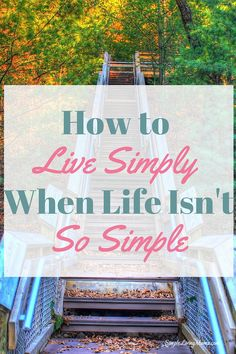 Life is rarely simple, but these steps are helpful when taking that first move toward simpler living.