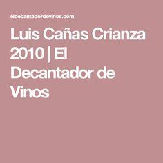 Luis Cañas Crianza 2010   El Decantador de Vinos