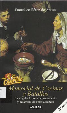 338.797281 / P438 Memorial de cocinas y batallas : la singular historia del nacimiento y desarrollo de Pollo Campero (1969-1984) / Francisco Pérez de Antón