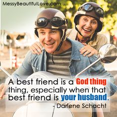 A best friend is a God thing. God is more than a 'get out of hell free' card. He loves us and desires us, we are made to be His friends & children. Just as our spouse was made to be our friend, not just someone we are married to.