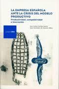 la empresa española ante la crisis del modelo productivo. José Carlos Fariñas García. Máis información no catálogo: http://kmelot.biblioteca.udc.es/record=b1514877~S1*gag
