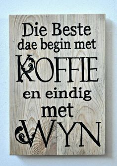 Koffie en wyn* Words To Live By Quotes, Love Quotes For Him, Wise Words, Sign Quotes, Me Quotes, Lekker Dag, Wooden Signs With Sayings, Afrikaanse Quotes, Diy Garden Projects