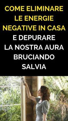 Come Eliminare Le Energie Negative in Casa e Depurare La Nostra Aura Bruciando Salvia Salvia, Health And Nutrition, Ayurveda, Spirituality, Mindfulness, Fitness, Hobby, Terrazzo, Mantra