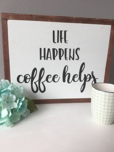 A personal favorite from my Etsy shop https://www.etsy.com/listing/558677711/life-happens-coffee-helps-wood-sign