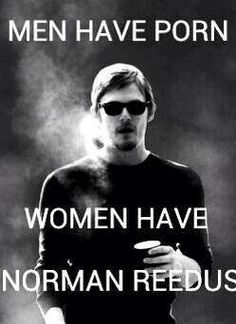Men have porn. Women have Norman Reedus