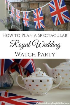 How to Plan a Spectacular Royal Wedding Watch Party - Celebrate Every Day With Me