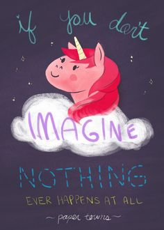 QOTD: If you don't imagine, nothing ever happens at all. - John Green, 'Paper Towns' #thesydneyproject