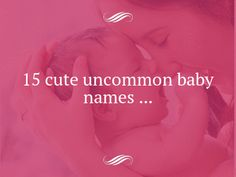 15 Cute Uncommon Baby Names ...