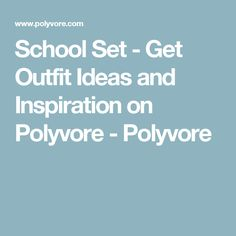 School Set - Get Outfit Ideas and Inspiration on Polyvore - Polyvore