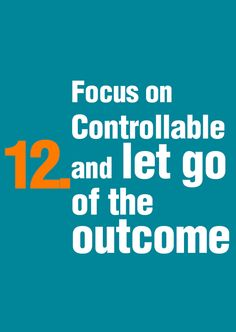 Successful people Focus on controllable and let go of the outcome