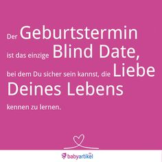 Der #Geburtstermin ist das einzige Blind Date, bei dem Du sicher sein kannst, die #Liebe Deines Lebens kennen zu lernen.  #Baby