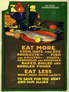 """Eat More...Eat Less, U.S. Food Administration poster, 1917. Special Collections, National Agricultural Library via blogs.smithsonianmag: As the Food Administration's publications director put it to state officials back in 1917: """"All you gentlemen have to do is induce the American people to change their ways of living!""""#Illustration #History #Food_Poster"""