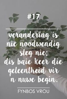 Soms Proe Woorde Net Soeter In Afrikaans: Verandering All Quotes, Words Quotes, Life Quotes, Sayings, Inspirational Quotes About Change, Change Quotes, Pretty Words, Beautiful Words, Afrikaanse Quotes