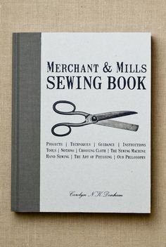 Sewing Book from Merchant & Mills: an invaluable resource that covers everything you need to know to make beautiful, useful things.