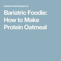 Bariatric Foodie: How to Make Protein Oatmeal