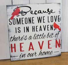 Cardinal/Birds/Because Someone We Love is in HEAVEN/There's a little bit of HEAVEN in our home Sign/shelf sitter/Cardinals/Fast Shipping Diy Signs, Home Signs, Painted Signs, Wooden Signs, Bird Quotes, Cardinal Birds, Little Bit, Losing Someone, After Life