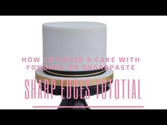 SHARP EDGES TUTORIALS: How to cover a cake and cake board with fondant or sugarpaste - Cakes