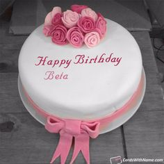 Beta Name Cards And Wishes Birthday Cake For Wife, Birthday Cake Write Name, Sweet Birthday Cake, Happy Birthday Cake Photo, Birthday Cake Writing, Beautiful Birthday Cakes, Happy Birthday Pictures, Beautiful Cakes, Birthday Gifts