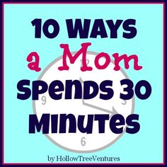 10 funny ways a Mom typically spends 30 minutes (but wishes she didn't). #humor #motherhood