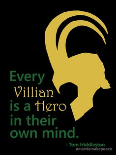 """Every Villain is Hero in their own mind."""