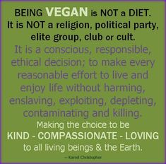 I hate when people assume vegan is just a diet. It's SO much more.