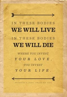"""""""Where you invest your love, you invest your life."""" #inspired #mumfordandsons"""