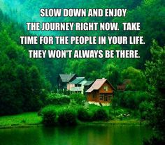 Slow down and enjoy
