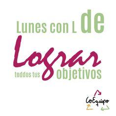 Lunes con L de Lograr todos tus objetivos.  #CoEquipo #Motivacion #Citas