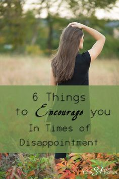 How do you deal with disappointment? Does it discourage - or even devastate you? Here are 6 things that can encourage you in difficult times like these! 6 Things to Encourage You In Times of Disappointment ~ Club31Women