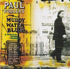 Paul Rodgers - Muddy Water Blues - A Tribute To Muddy Waters: buy Album, Ltd at Discogs Paul Rodgers, Muddy Waters, Brian May, David Gilmour, Gary Moore, Neal Schon, Diana Krall, Call And Response, Classic Blues