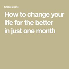 How tochange your life for the better injust one month