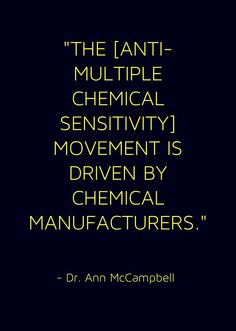"Check out what else Dr. Ann McCampbell has to say in ""Multiple Chemical Sensitivities Under Siege."" http://annmccampbell.com/publicationswritings/publication-1/"