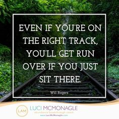 "Even if you're on the right track, you'll get run over if you just sit there."" – Will Rogers #keepinspiring"