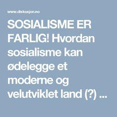 SOSIALISME ER FARLIG! Hvordan sosialisme kan ødelegge et moderne og velutviklet land (?) - Politikk og samfunn - Diskusjon.no