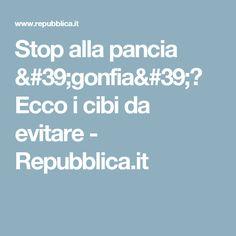 Stop alla pancia 'gonfia'? Ecco i cibi da evitare - Repubblica.it