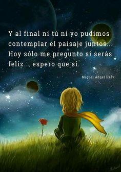 Espero que seas feliz...<3 Famous Quotes, Best Quotes, Love Quotes, Inspirational Quotes, Little Prince Quotes, The Little Prince, Sad Love, So Much Love, Truth Quotes