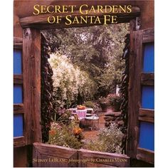 Secret Gardens of Santa Fe: Sydney Leblanc: 9780847820344: Amazon.com: Books
