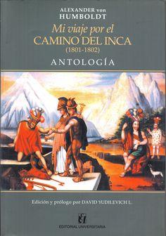 Mi viaje por el Camino del Inca (1801-1802) Antología. Alexander von Humboldt (1769-1859). Edición y prólogo: Yudilevich L., David.